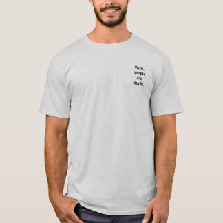 Wow,peoplearestupid. T-Shirt