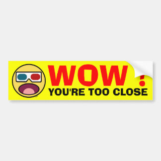 WOW !  YOU'RE TOO CLOSE BUMPER STICKER