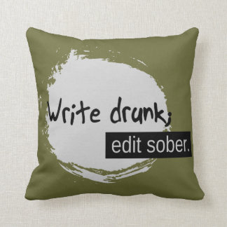 Write Drunk; Edit Sober. Cushion