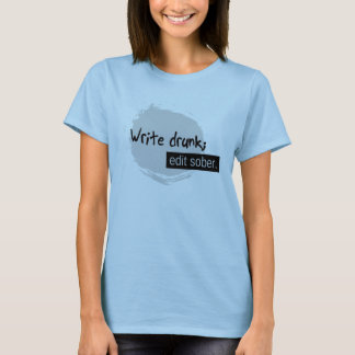 Write Drunk; Edit Sober. T-Shirt