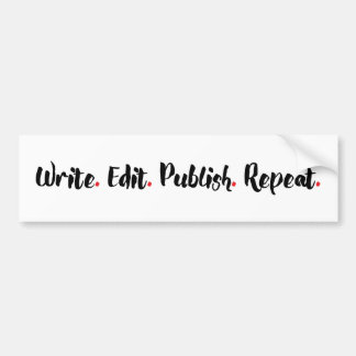 Write. Edit. Publish. Repeat. Bumper Sticker