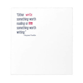 Write Something Worth Reading - Ben Franklin Notepad