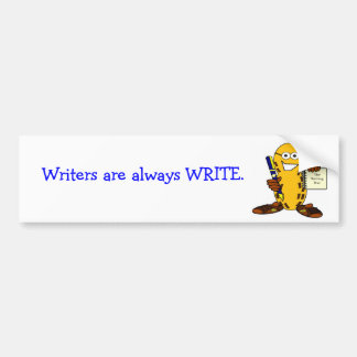 Writers are always right bumper sticker