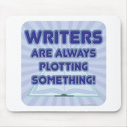 Writer's Are Plotting Something! Mouse Pad