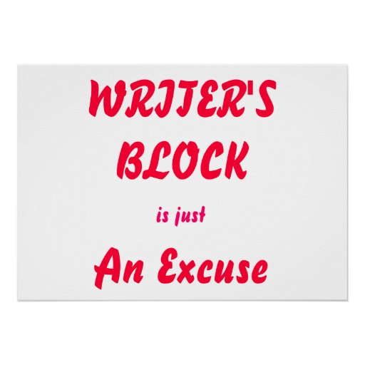 Writer's Block is just an Excuse Poster