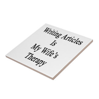 Writing Articles Is My Wife s Therapy Ceramic Tile