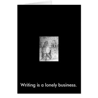 Writing is a lonely business. card