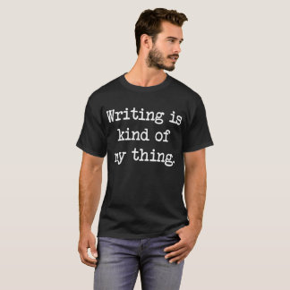 Writing is Kind of My Thing Typing Writer T Shirt