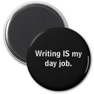 Writing IS My Day Job Magnet