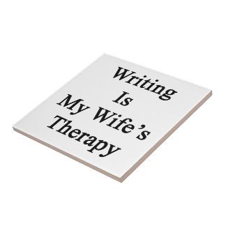 Writing Is My Wife's Therapy Tiles