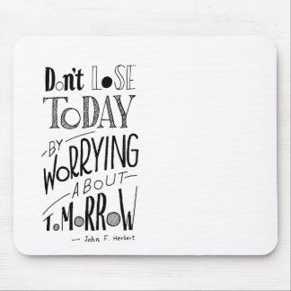 """Writings """" dont lose today by worrying tomorrow """" mouse pad"""