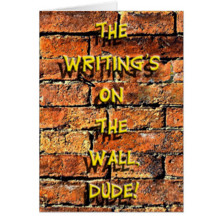 Writing's on the Wall, Dude! Card