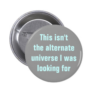 Wrong alternate universe 6 cm round badge