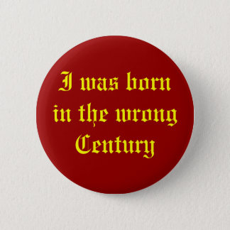 Wrong Century 6 Cm Round Badge
