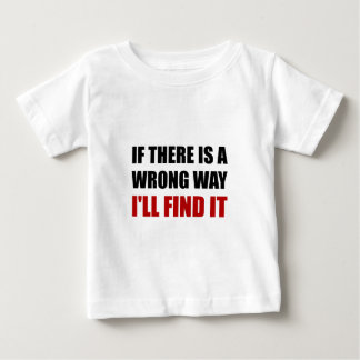Wrong Way Find It Baby T-Shirt