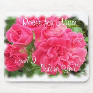 """WRose-Med-ZTS, Roses for Mom, """"Love You"""", ..and I Mouse Pad"""