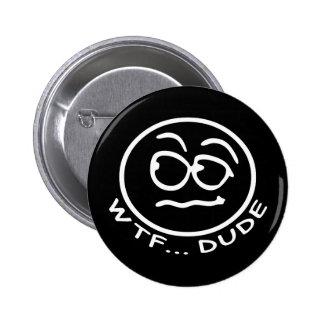 WTF Dude Smilie 6 Cm Round Badge