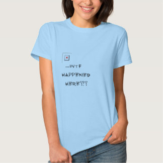 WTF Happened funny shirt! Tees