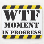 WTF Moment in Progress Mousemat