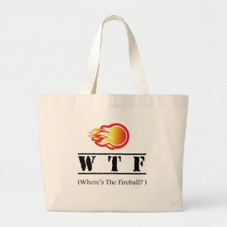WTF - Where's the Fireball? Large Tote Bag