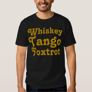 Wtf Whiskey Tango Foxtrot Clothing & Apparel T-Shirt