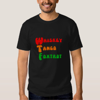WTF Whiskey Tango Foxtrot fun acronym lettering T-shirts