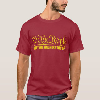 (WTP) Want the Madness to Stop T-Shirt