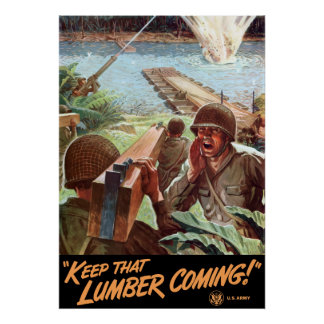 WW2 -- Keep That Lumber Coming! Poster