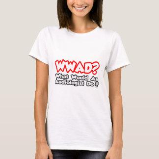 WWAD...What Would an Audiologist Do? T-Shirt
