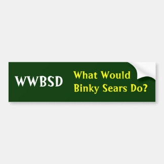 WWBSD, What Would Binky Sears Do? - Customized Bumper Sticker