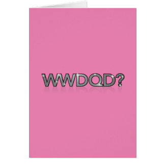 WWDQD? * What Would a Drag Queen Do? Greeting Card