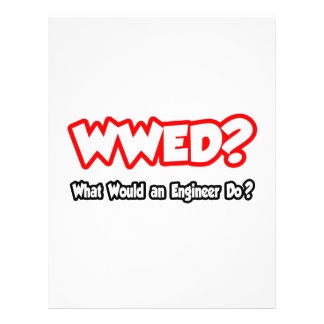 WWED...What Would an Engineer Do? Custom Flyer