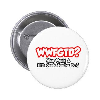 WWFGTD What Would Fifth Grade Teacher Do Pinback Buttons