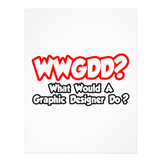 WWGDD...What Would a Graphic Designer Do? Custom Flyer