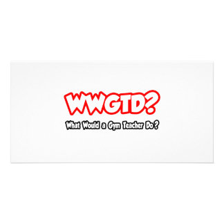WWGTD...What Would a Gym Teacher Do? Personalized Photo Card