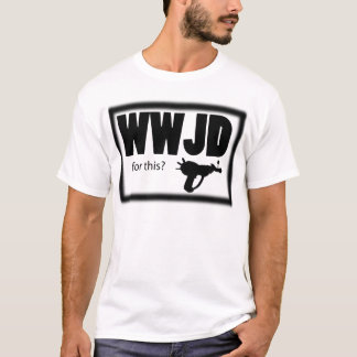 WWJD FOR THIS T-Shirt