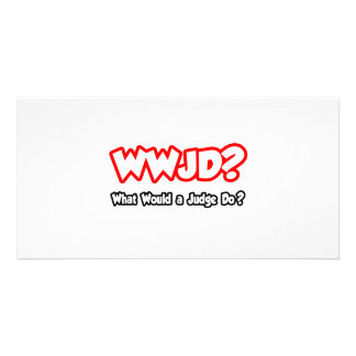 WWJD...What Would a Judge Do? Custom Photo Card