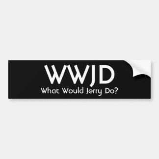 WWJD, What Would Jerry Do? Bumper Sticker
