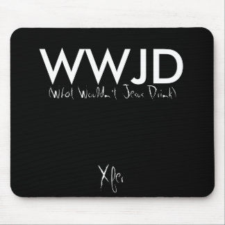 WWJD What Wouldn t Jesus Drink Xfer Mousepads