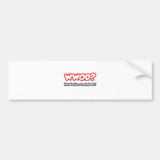 WWOD...What Would an Oncologist Do? Bumper Sticker