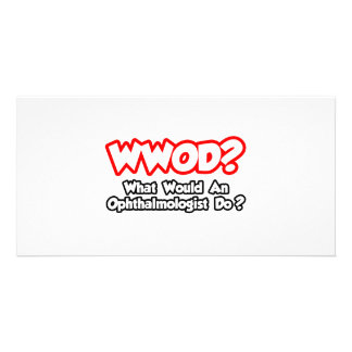 WWOD...What Would an Ophthalmologist Do? Photo Card