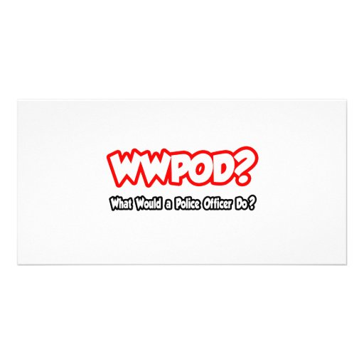 WWPOD...What Would a Police Officer Do? Photo Card Template