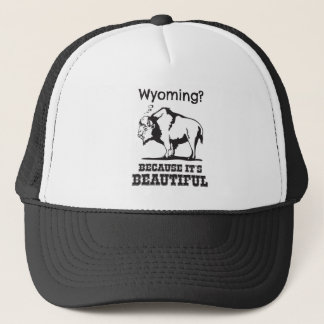 Wyoming? Because It's Beautiful Trucker Hat