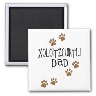 Xoloitzcuintli Dad Square Magnet