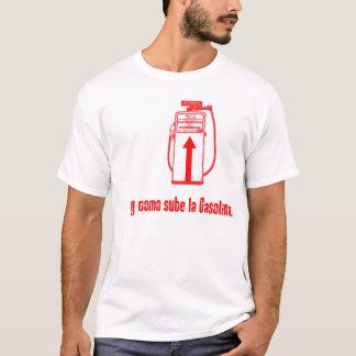 Y COMO SUBE LA GASOLINA T-Shirt