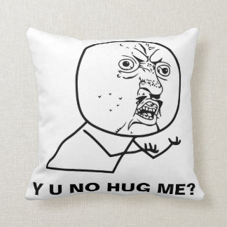 Y U NO Hug Me? Throw Pillow
