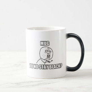 Y U NO STAY BLACK? - Morph Mug
