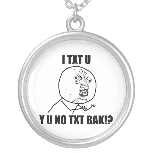 Y U NO TXT BAK PENDANTS