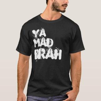 Ya mad brah? T-Shirt