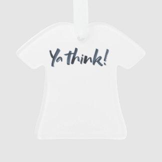 Ya think! T-Shirt Christmas Ornament.